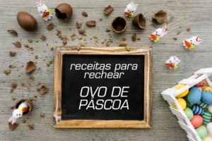 Receitas simples para rechear ovo de Páscoa